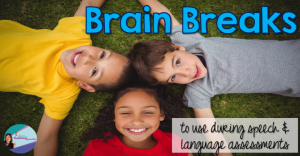 Brain Breaks For Speech And Language Assessments