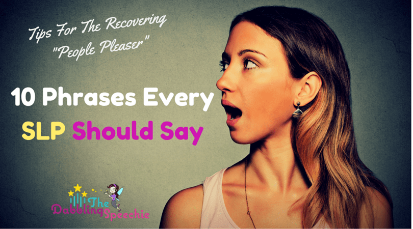 10 Phrases Every SLP Should Say At Work
