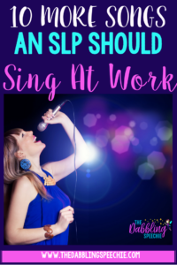 10 More Songs An SLP Should Sing At Work