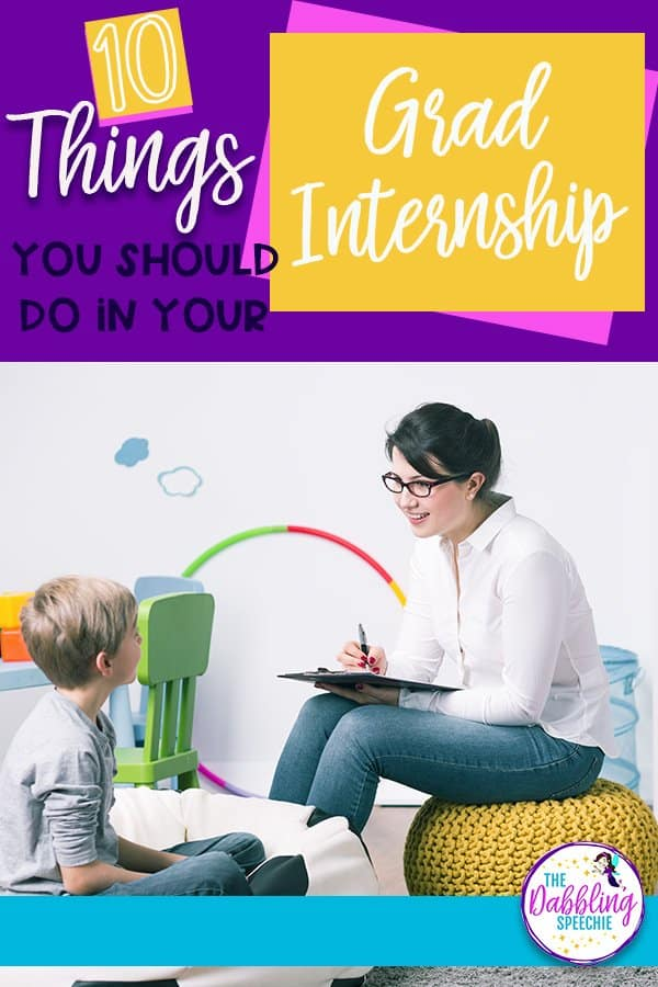 10 Things Every SLP Graduate Student Should Do In Their Internships