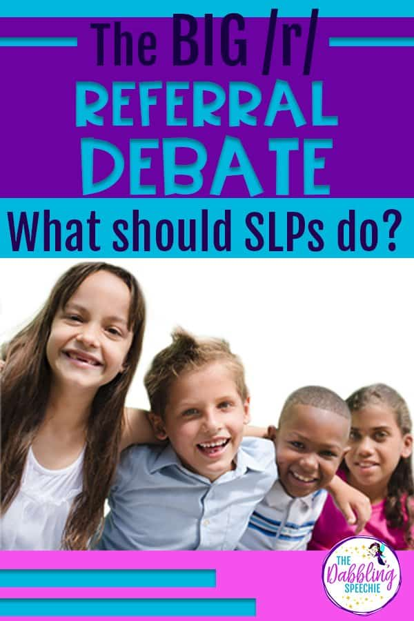 The Big /r/ Referral Debate – What Should School SLPs do?