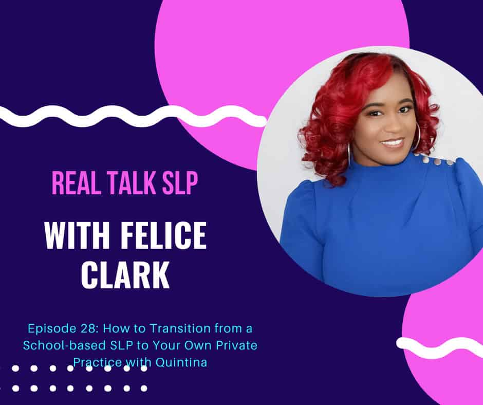 Ep. 28 How to transition from a School-Based SLP to Private Practice with Quintina