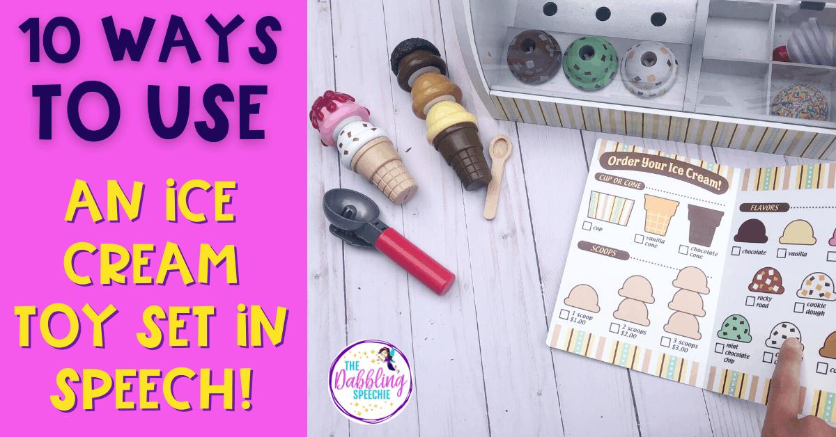 10 ways to use an ice cream toy set in speech
